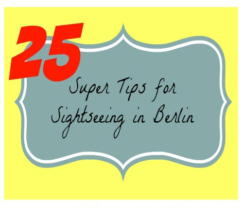 25 super tips for sightseeing in berlin