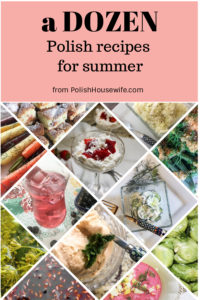 12 Polish Recipes for Summer #summer #Polishrecipes #polishfood #polishhousewife PolishHousewife.com